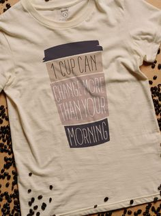 1 cup can change more than your morning.    As coffee lovers, we. Cool  ShirtsT ... 6387b9a46d84
