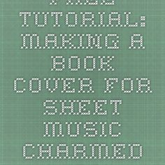 Free tutorial: Making a book cover for sheet music - charmed Liebling