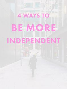 4 Ways to Be More Independent. Do you feel like you rely on other people's opinions too much? Want to trust in yourself and become more independent? Check out these four tips!