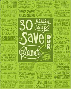 30 little ways to save our planet.Reuse, reuse, reuse....Repin by On the Green Front the leading green radio talk show, with host Betsy Rosenburg: http://blogsofbainbridge.typepad.com/greenfront/2009/02/about.html