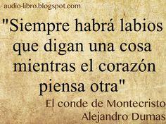"""""""Siempre habrá labios que digan una cosa mientras el corazón piensa otra""""El conde de Montecristo. Alejandro Audiolibro:http://audio-libro.blogspot.com.es/2014/06/el-conde-de-montecristo.html"""
