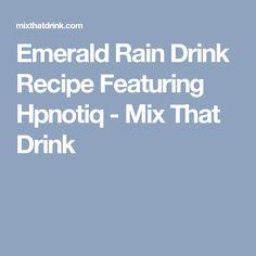 Emerald Rain Drink Recipe Featuring Hpnotiq - Mix That Drink