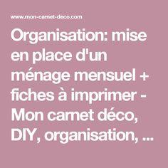 Organisation: mise en place d'un ménage mensuel + fiches à imprimer - Mon carnet déco, DIY, organisation, idées rangement.