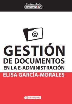 Gestión de documentos en la e-administración / Elisa García-Morales