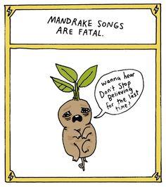 Mandrakes can't fully enjoy singing.