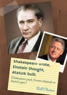 Shakespeare wrote, Einstein thought and Ataturk built.