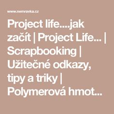 Project life....jak začít   Project Life...   Scrapbooking   Užitečné odkazy, tipy a triky   Polymerová hmota, kurzy fimo, eshop – Nemravka
