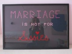 """Words To Live By: Let's Fall In Love """"Marriage is not for sissies"""" - it takes staying power"""