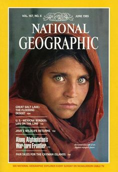 "National Geographic, 1985  Steve McCurry shot photo of young woman at a refugee camp in Pakistan for a story on ""Along Afganistan's War-Torn Frontier."" In 2002, McCurry and National Geographic returned to Pakistan to find the woman, which they did. The woman's name is Sharbat Gula.   My FAVORITE picture of all time....haunting!"