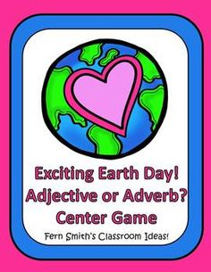 Adjective or Adverb Exciting Earth Day Center Game for Common Core Integrate Science & Social Studies at your literacy center / word work center! Earth Day Themed Adjective or Adverb? Center Game $ ~By www.FernSmithsClassroomIdeas.com