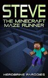 Free Kindle Book -  [Humor & Entertainment][Free] Minecraft: Steve, The Minecraft Maze Runner (A Minecraft Parody of The Maze Runner): (An Unofficial Minecraft Book)