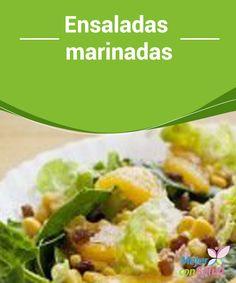 Ensaladas marinadas  Con los días cálidos no queremos ponernos a cocinar demasiado… buscamos recetas que sean más fáciles de preparar y sobre todo, que podamos aprovechar las propiedades de las verduras.