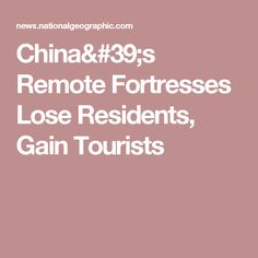 China's Remote Fortresses Lose Residents, Gain Tourists