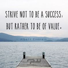 Strive to be a success, but rather to be of value. -Albert Einstein #quoteoftheday #quote #instaquote #instagood #inspiration #motivation #success #love #TagsForLikesApp #TFLers #tweegram #photooftheday #20likes #amazing #smile #follow4follow #like4like #look #instalike #igers #picoftheday #food #instadaily