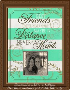 Best friends forever, never apart, maybe in distance but never at heart - Quote saying sign Personalized Photo Printable Wall Art in Mint by Jalipeno on Etsy. This is the perfect Graduation, Moving, farewell or goodbye gift for your bestie! Check the shop for more printable friendship quotes!