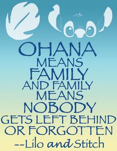 Ohana means family, and family means nobody gets left behind or forgotten.  %u2014Lilo and Stitch