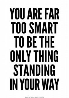You are far too smart to.... #smart #standing #way