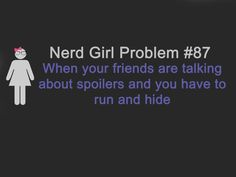 I feel this way all the time. No spoilers, please and thank you.