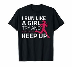 Check this I Run Like A Woman Try And Keep Up T Shirt for Runners-Protee . Hight quality products with perfect design is available in a spectrum of colors and sizes, and many different types of shirts! Run Like A Girl, Girls Be Like, Funny Shirts, Tee Shirts, Tees, Eclipse T Shirt, Female Runner, Keep Up, Branded T Shirts