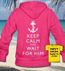 Keep Calm and Wait for Him - Navy or Coast Guard Hoodie. NavyMomShop.com #Navy #CoastGuard Go Navy, Navy Mom, Navy Wife, Us Navy Shirts, Mom Shirts, Navy Coast Guard, Create T Shirt, Navy Girlfriend, Military Families