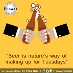 Then why to keep your Tuesday's dry? Come to Cafe Meraki and enjoy #beer #drinkup #cheers For reservation call on 011-49053074