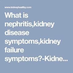 What is nephritis,kidney disease symptoms,kidney failure symptoms?-Kidney Disease Service In China