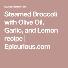 Steamed Broccoli with Olive Oil, Garlic, and Lemon recipe   Epicurious.com