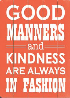 Good Manners are SOOO important.. They display respect, care, and consideration for others. Funny how people forget their manners!