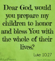 Dear God, would you prepare them to honor and bless You with the whole of their lives, and in the circumstances to come? Luke 10:27 #MomPrayers