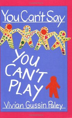You Can't Say You Can't Play by [Paley, Vivian Gussin] Entering School, Harvard University Press, Kindergarten Classroom, Classroom Ideas, Kindergarten Quotes, T Play, We Remember, Early Childhood Education, Say You