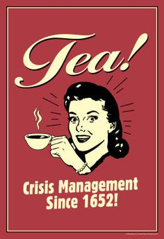 Tea! Crisis management since 1652. Much earlier than that, but still true! from Poster Revolution