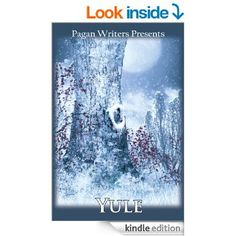Pagan Writers Presents Yule eBook: Various Authors, Rosa Sophia, Angelique Mroczka, Camenae deWelles.  Sounds like cool Yule reading--avail in e-form for kindle and in paperback.