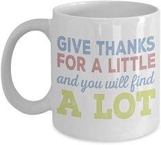 Thanksgiving Coffee Mug, Give Thanks For A Little And You Will Find A Lot- White Porcelain Coffee Mug 11 Oz For Thanksgiving Day