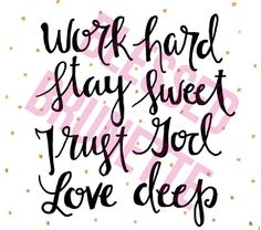 Square Print reads Work Hard, Stay Sweet, Trust God, Love Deep