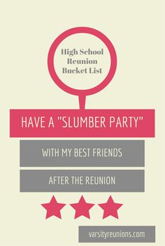 """have a """"slumber party"""" with my best friends after the reunion • High School Reunion Bucket List from varsityreunions.com"""