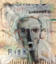 """Not without risk 28 x 28"""" mixed media on raw Canvas"""