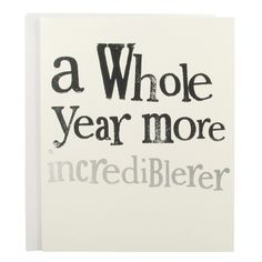A birthday card with fun quote 'a whole year more incrediblerer card' from Paperchase. #cards #greetingcards #birthdaycards