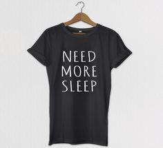 Need More Sleep Relaxed Fit Tshirt, Tumblr Tee, Tshirt, Graphic tees for women, Mens Graphic Tshirt, Kids Graphic Tshirt by HOUSEofKOLESON on Etsy https://www.etsy.com/listing/213910508/need-more-sleep-relaxed-fit-tshirt