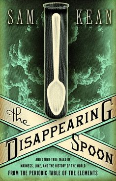 The Disappearing Spoon: And Other True Tales of Madness, Love, and the History of the World from the Periodic Table of the Elements by Sam Kean – Upper School Science Reading New Books, Good Books, Books To Read, This Is A Book, The Book, High School Chemistry, Chemistry Class, Teaching Chemistry, Periodic Table Of The Elements