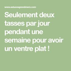 Seulement deux tasses par jour pendant une semaine pour avoir un ventre plat ! Cellulite, Healthy Tips, Meal Planning, The Cure, Health Fitness, Food And Drink, Medical, Nutrition, Weight Loss