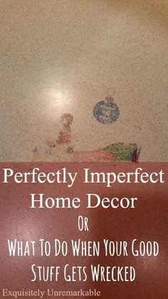 Ah, home decor, you want your home to be perfect, but what do you do when your stuff gets wrecked? Come see.