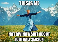 Not givin a shit about Football Season.  (Or Olympics?)  :)