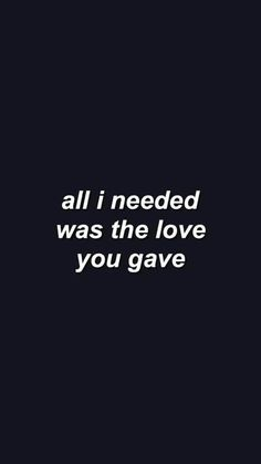 all I needed was the love you have... to her