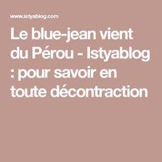 Le blue-jean vient du Pérou - Istyablog : pour savoir en toute décontraction