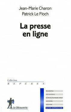 La presse en ligne. Jean-Marie Charon et Patrick Le Floch. La Découverte