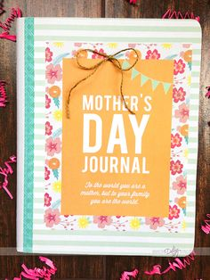 Love this!!!  Instead of all those cards every year that get lost or thrown away- a Mother's Day Journal!