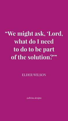 """We might ask, Lord, what do I need to do to be part of the solution?"" #ElderWilson #ldsconf 