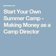 Start Your Own Summer Camp - Making Money as a Camp Director