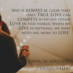Amazing quote from Paulo Coelho, author of 'The Alchemist'. I think that too, when we give everything, we have nothing to lose.