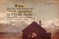Yes, all who desire to live godly in Christ Jesus will suffer persecution. 2 Tim 3:12. <3
